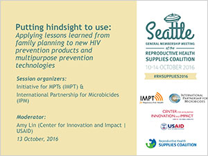 Putting hindsight to use: Applying lessons learned from family planning to new  HIV prevention products and multipurpose prevention technologies